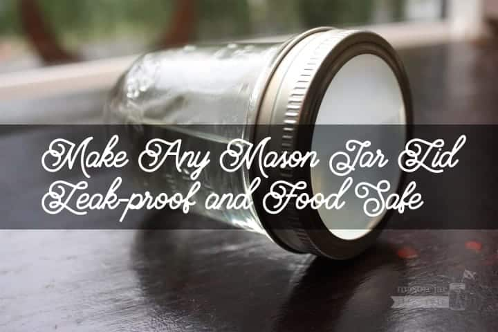 Make any Mason jar lid leak proof and food safe!