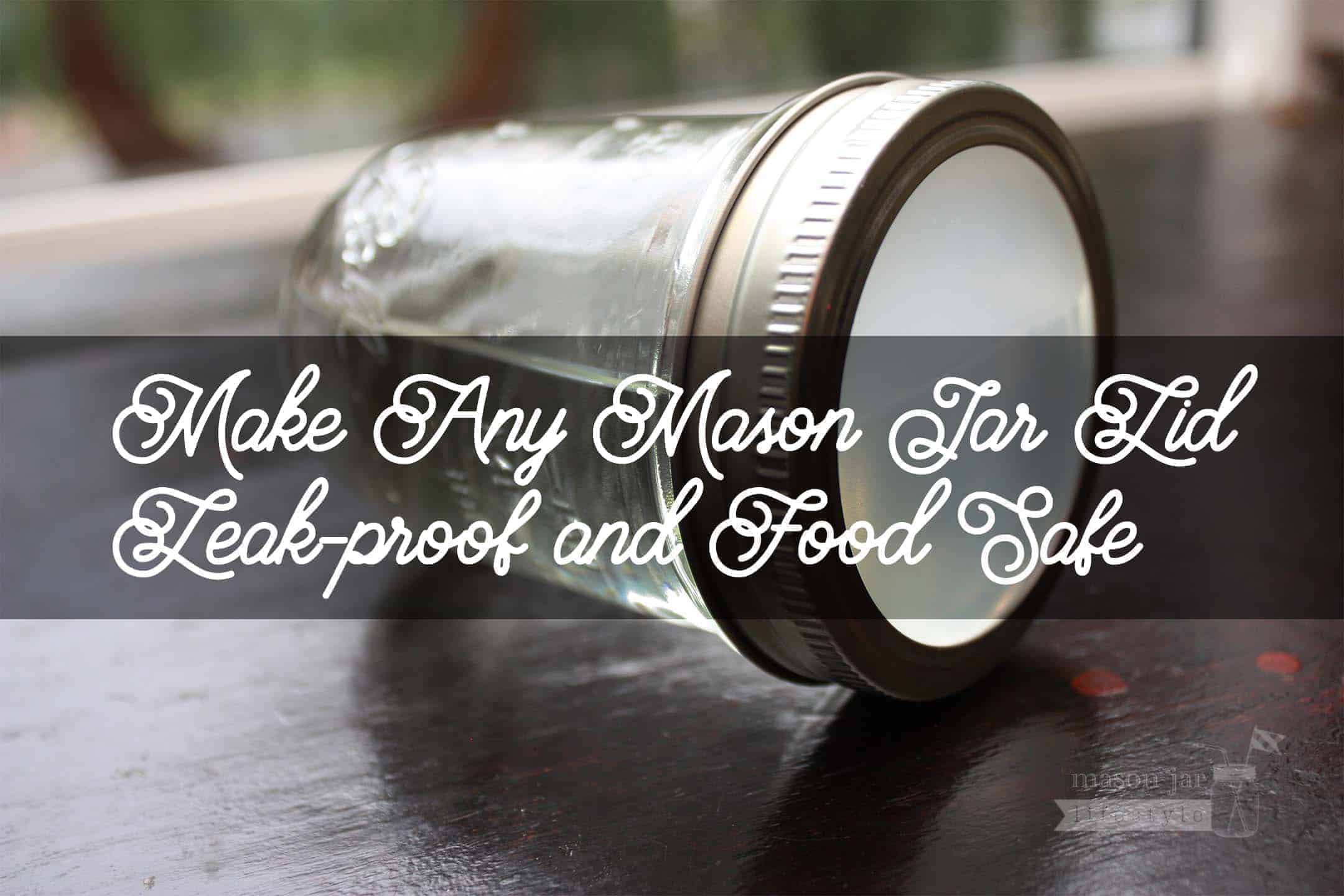 Make any Mason jar lid leak proof and food safe!