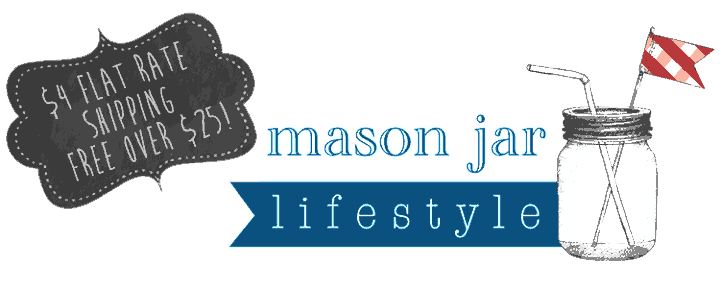 Mason Jar Lifestyle - $4 Flat Rate Shipping | Free Shipping On Orders Over $25